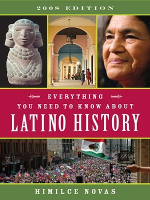 Everything You Need to Know About Latino History: 2008 Edition - eBook  -     By: Himilce Novas, Emily Haynes