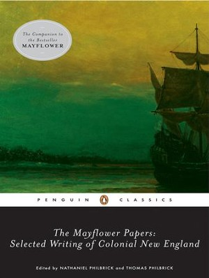 The Mayflower Papers: Selected Writings of Colonial New England - eBook  -     By: Nathaniel Philibrick, Thomas Philbrick