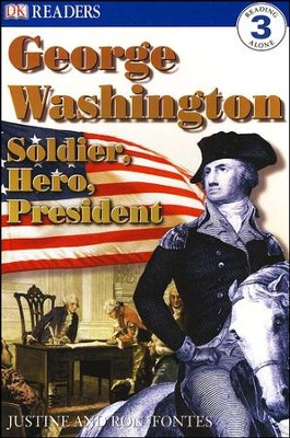 DK Readers, Level 3: George Washington: Soldier, Hero, President/Grades 2-3   -     By: Ron Fontes, Justine Fontes
