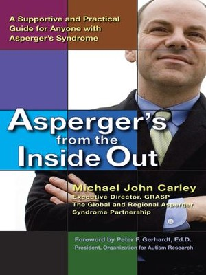 Asperger's From the Inside Out: A Supportive and Practical Guide for Anyone with Asperger'sSyndrome - eBook  -     By: Michael John Carley