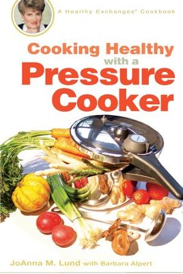 Cooking Healthy with a Pressure Cooker: A Healthy Exchanges Cookbook - eBook  -     By: JoAnna M. Lund, Barbara Alpert