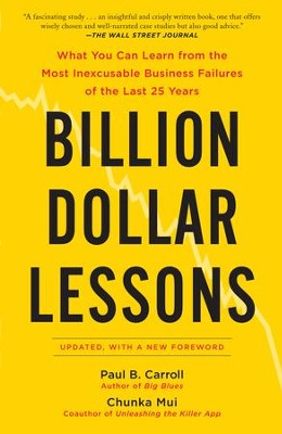 Billion Dollar Lessons: What You Can Learn from the Most Inexcusable Business Failures of the Last 25 Years - eBook  -     By: Paul Carroll, Chunka Mui
