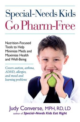 Special-Needs Kids Go Pharm-Free: Nutrition-Focused Tools to Help Minimize Meds and Maximize Health and Well-Being - eBook  -     By: Judy Converse