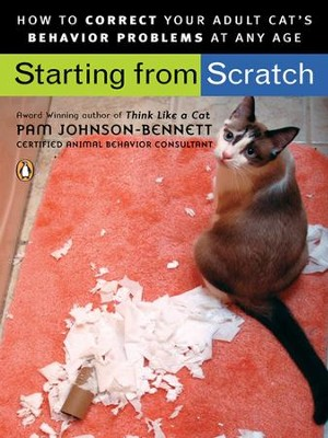 Starting from Scratch: How to Correct Behavior Problems in Your Adult Cat - eBook  -     By: Pam Johnson-Bennett