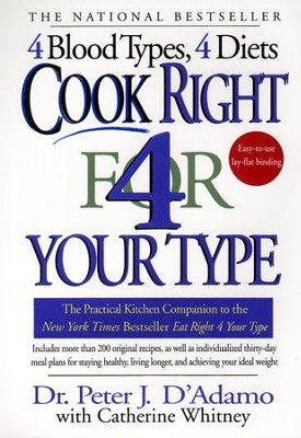 Cook Right 4 Your Type: The Practical Kitchen Companion to Eat Right 4 Your Type - eBook  -     By: Peter J. D'Adamo, Catherine Whitney
