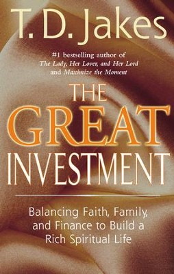 The Great Investment: Balancing. Faith, Family and Finance to Build a Rich Spiritual Life - eBook  -     By: T.D. Jakes