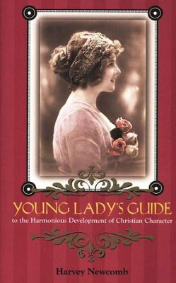 Young Lady's Guide: The Harmonious Development of Christian Character  -     By: Harvey Newcomb