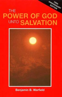 The Power of God unto Salvation, 100th Anniversary   Edition  -     By: Benjamin Warfield
