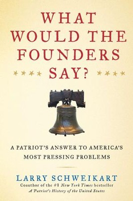 What Would the Founders Say?: A Patriot's Answers to America's Most Pressing Problems - eBook  -     By: Larry Schweikart