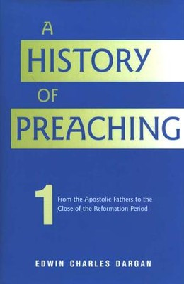 A History of Preaching Volume 1  -     By: Edwin Charles Dargan