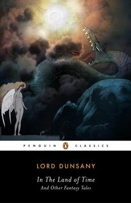In the Land of Time: And Other Fantasy Tales - eBook  -     By: Alfred Dunsany