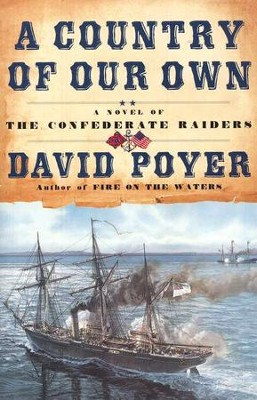 A Country of Our Own, A: A Novel of the Confederate Raiders  -     By: David Poyer
