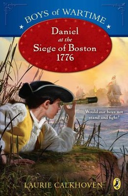 Boys of Wartime: Daniel at the Siege of Boston, 1776: Daniel at the Siege of Boston, 1776 - eBook  -     By: Laurie Calkhoven