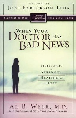 When Your Doctor Has Bad News: Simple Steps to Strength, Healing, and Hope  -     By: Alva Weir