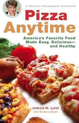 Pizza Anytime: A Healthy Exchanges Cookbook - eBook  -     By: Joanna M. Lund, Barbara Alpert