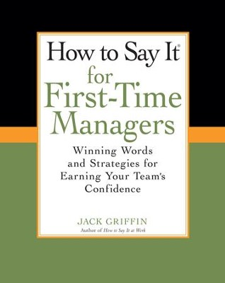 How To Say It for First-Time Managers: Winning Words and Strategies for Earning Your Team's Confidence - eBook  -     By: Jack Griffin