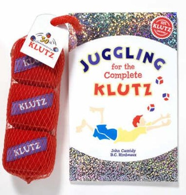 Juggling for the Complete Klutz   -     By: John Cassidy, B.C. Rimbeaux