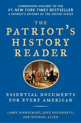 The Patriot's History Reader: Essential Documents for Every American - eBook  -     By: Larry Schweikart, Michael Allen, Dave Dougherty