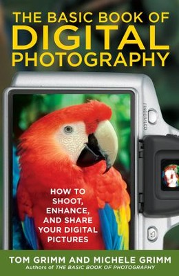 The Basic Book of Digital Photography: How to Shoot, Enhance, and Share Your Digital Pictures - eBook  -     By: Tom Grimm, Michele Grimm