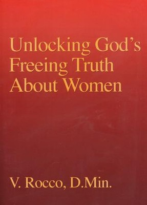 Unlocking God's Freeing Truth About Women  -     By: V. Rocco