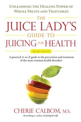 The Juice Lady's Guide To Juicing for Health: Unleashing the Healing Power of Whole Fruits and VegetablesRevised Edition - eBook  -     By: Cherie Calbom M.S.