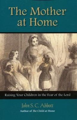 The Mother at Home  -     By: John Abbott