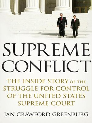 Supreme Conflict: The Inside Story of the Struggle for Control of the United States Supreme Court - eBook  -     By: Jan Crawford Greenburg