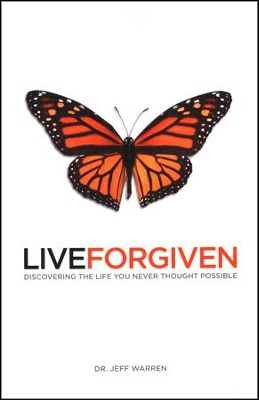 Live Forgiven: Discovering The Life You Never Thought Possible  -     By: Dr. Jeff Warren