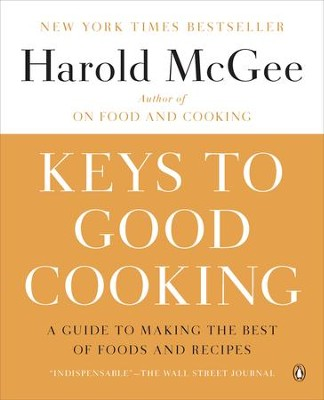 Keys to Good Cooking: A Guide to Making the Best of Foods and Recipes - eBook  -     By: Harold McGee
