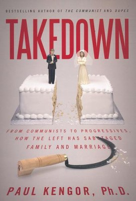 Takedown: From Communists to Progressive, How the Left Has Sabotaged Marriage and Family  -     By: Paul Kengor