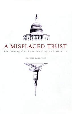 A Misplaced Trust: Recovering Our Lost Identity and Mission  -     By: Dr. Will Langford
