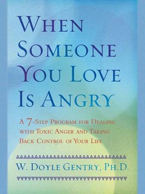 When Someone You Love Is Angry - eBook  -     By: W. Doyle Gentry Ph.D.
