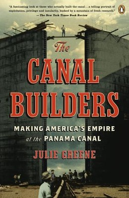 The Canal Builders: Making America's Empire at the Panama Canal - eBook  -     By: Julie Greene
