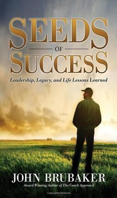 Seeds of Success: Leadership, Legacy, and Life Lessons Learned  -     By: John Brubaker