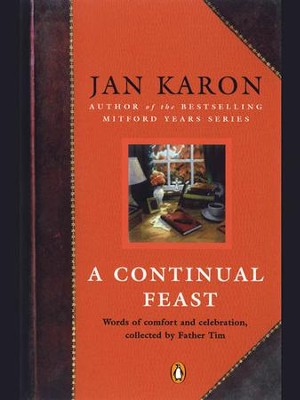 A Continual Feast: Words of Comfort and Celebration, Collected by Father Tim - eBook  -     By: Jan Karon