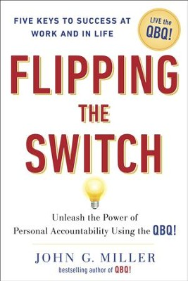 Flipping the Switch...: Unleash the Power of Personal Accountability Using the QBQ! - eBook  -     By: John G. Miller