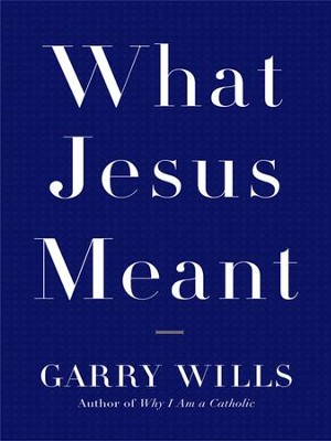What Jesus Meant - eBook  -     By: Garry Wills