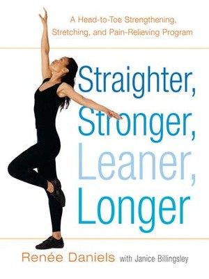 Straighter, Stronger, Leaner, Longer: A Head-to-Toe Strengthening, Stretching, and Pain-RelievingProgram - eBook  -     By: Renee Daniels