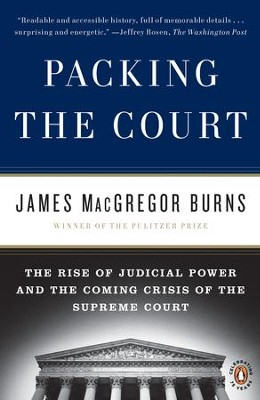 Packing the Court: The Rise of Judicial Power and the Coming Crisis of the Supreme Court - eBook  -     By: James MacGregor Burns