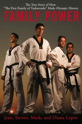 Family Power: The True Story of How The First Family of Taekwondo Made Olympic History - eBook  -     By: Jean Lopez, Steven Lopez, Mark Lopez