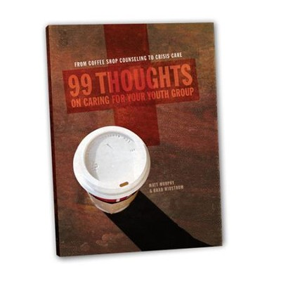 99 Thoughts on Caring for Your Youth Group  -     By: Matthew Murphy, Brad Widstrom