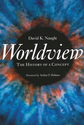 Worldview: The History of a Concept   -     By: David K. Naugle