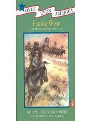 Facing West: A Story of the Oregon Trail - eBook  -     By: Kathleen Kudlinski     Illustrated By: James Watling