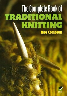 The Complete Book of Traditional Knitting   -     By: Rae Compton