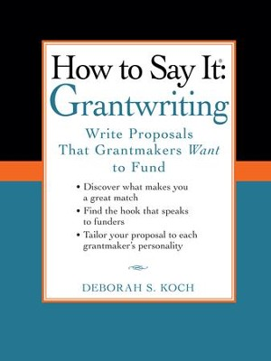 How to Say It: Grantwriting: Write Proposals That Grantmakers Want to Fund - eBook  -     By: Deborah S. Koch