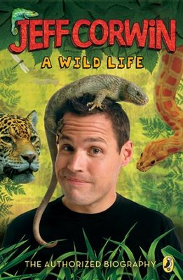 Jeff Corwin: A Wild Life: The Authorized Biography - eBook  -     By: Jeff Corwin