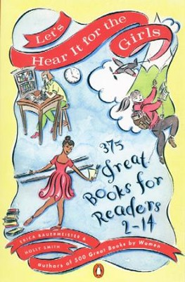 Let's Hear It for the Girls: 375 Great Books for Readers 2-14 - eBook  -     By: Erica Bauermeister, Holly Smith