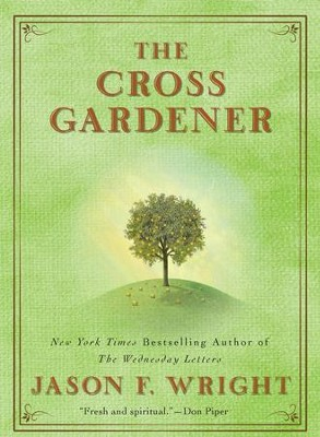 The Cross Gardener - eBook  -     By: Jason F. Wright