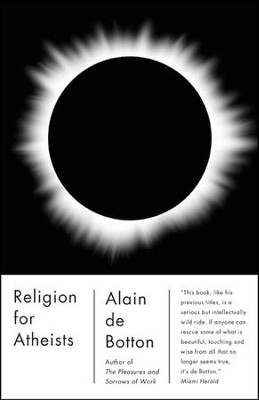 Religion for Atheists: A Non-Believer's Guide to the Uses of Religion  -     By: Alain de Botton