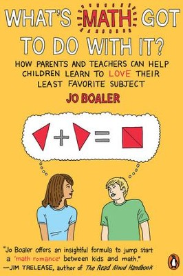 What's Math Got to Do with It?: How Parents and Teachers Can Help Children Learn to Love Their Least Favorite Subject - eBook  -     By: Jo Boaler